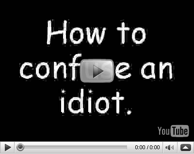 how-to-confuse-an-idiot